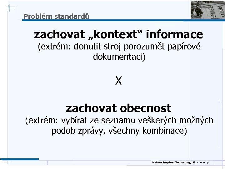 """Problém standardů zachovat """"kontext"""" informace (extrém: donutit stroj porozumět papírové dokumentaci) X zachovat obecnost"""