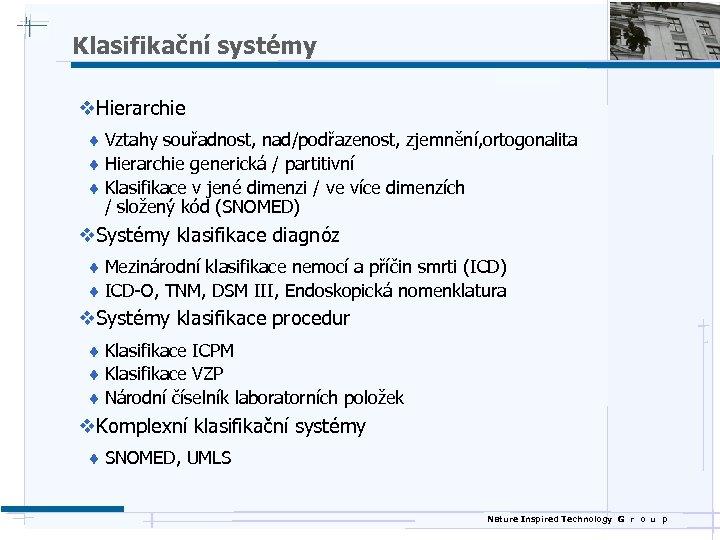 Klasifikační systémy v. Hierarchie ¨ Vztahy souřadnost, nad/podřazenost, zjemnění, ortogonalita ¨ Hierarchie generická /
