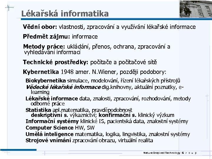 Lékařská informatika Vědní obor: vlastnosti, zpracování a využívání lékařské informace Předmět zájmu: informace Metody