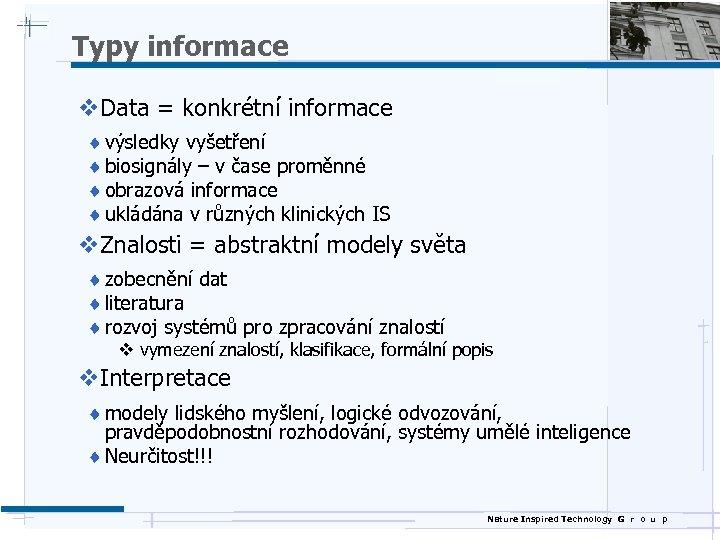 Typy informace v. Data = konkrétní informace ¨ výsledky vyšetření ¨ biosignály – v