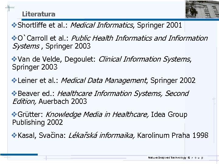Literatura v. Shortliffe et al. : Medical Informatics, Springer 2001 v. O`Carroll et al.
