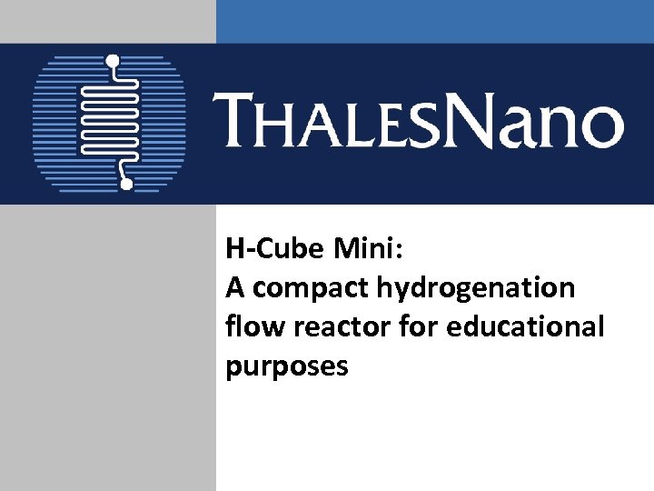 H-Cube Mini: A compact hydrogenation flow reactor for educational purposes
