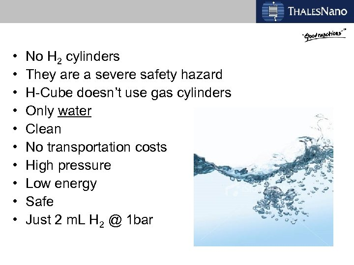 • • • No H 2 cylinders They are a severe safety hazard
