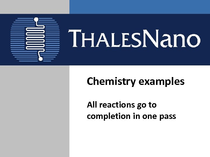 Chemistry examples All reactions go to completion in one pass