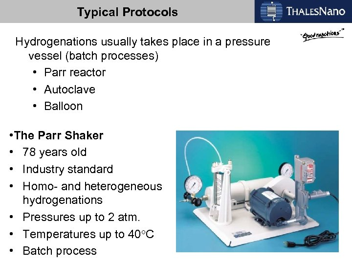 Typical Protocols Hydrogenations usually takes place in a pressure vessel (batch processes) • Parr
