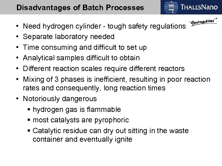 Disadvantages of Batch Processes • • • Need hydrogen cylinder - tough safety regulations