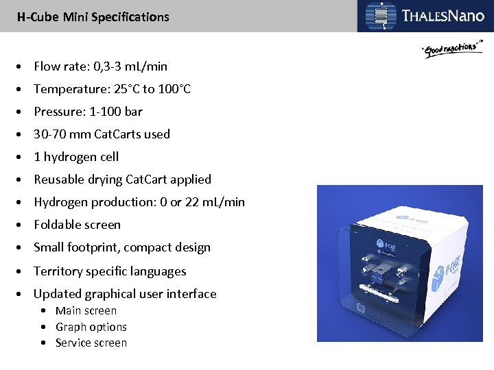 H-Cube Mini Specifications • Flow rate: 0, 3 -3 m. L/min • Temperature: 25°C