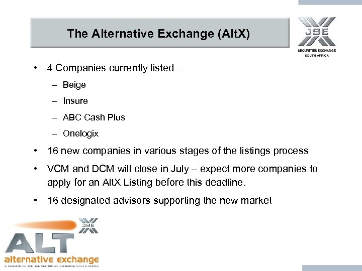 The Alternative Exchange (Alt. X) • 4 Companies currently listed – – Beige –