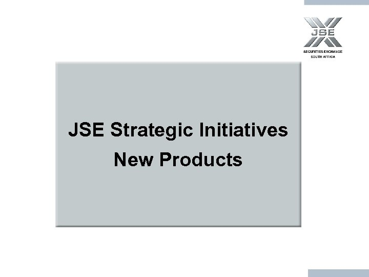 JSE Strategic Initiatives New Products