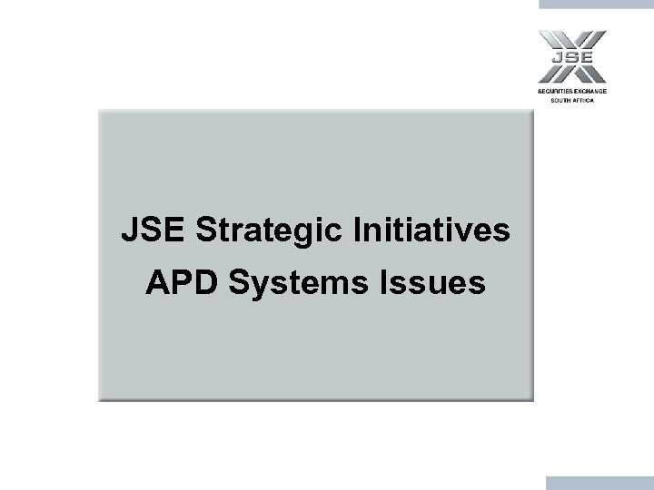 JSE Strategic Initiatives APD Systems Issues