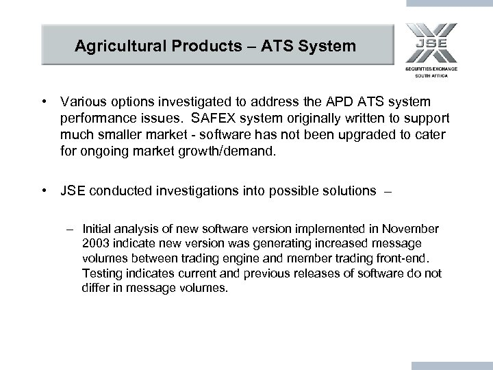 Agricultural Products – ATS System • Various options investigated to address the APD ATS