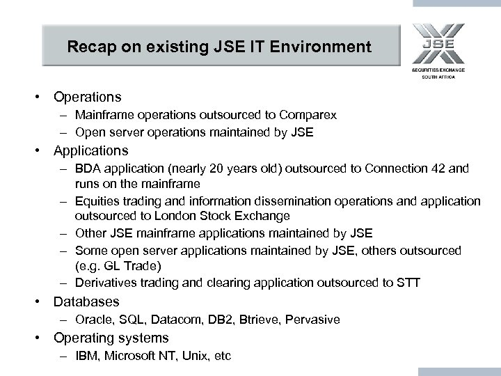 Recap on existing JSE IT Environment • Operations – Mainframe operations outsourced to Comparex