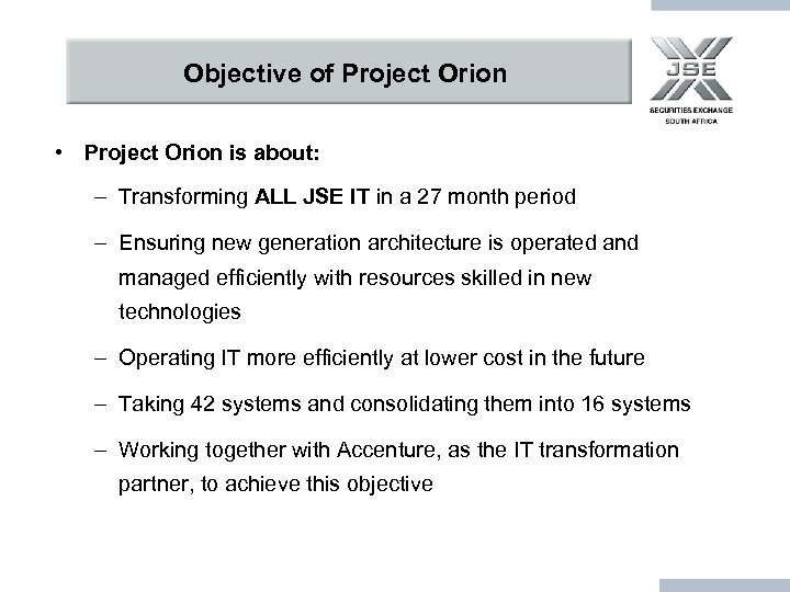 Objective of Project Orion • Project Orion is about: – Transforming ALL JSE IT