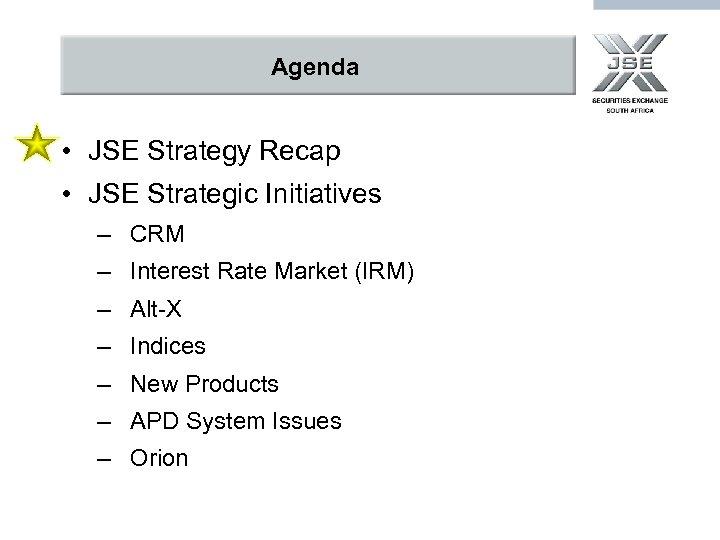 Agenda • JSE Strategy Recap • JSE Strategic Initiatives – CRM – Interest Rate