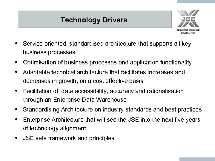 Technology Drivers • Service oriented, standardised architecture that supports all key business processes •