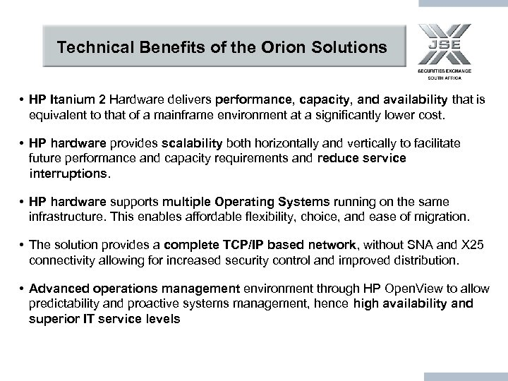 Technical Benefits of the Orion Solutions • HP Itanium 2 Hardware delivers performance, capacity,