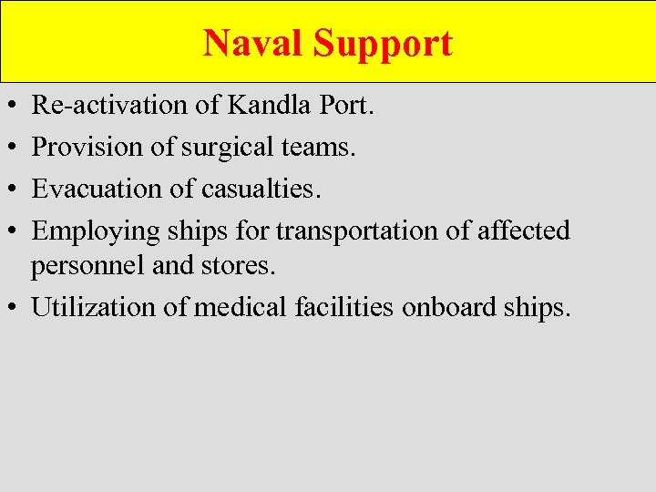 Naval Support • • Re-activation of Kandla Port. Provision of surgical teams. Evacuation of