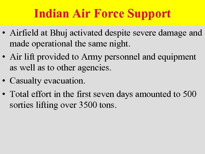 Indian Air Force Support • Airfield at Bhuj activated despite severe damage and made