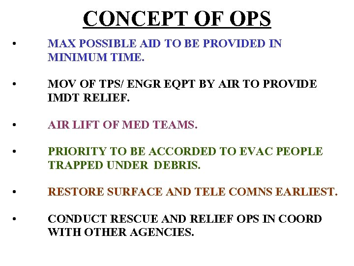 CONCEPT OF OPS • MAX POSSIBLE AID TO BE PROVIDED IN MINIMUM TIME. •