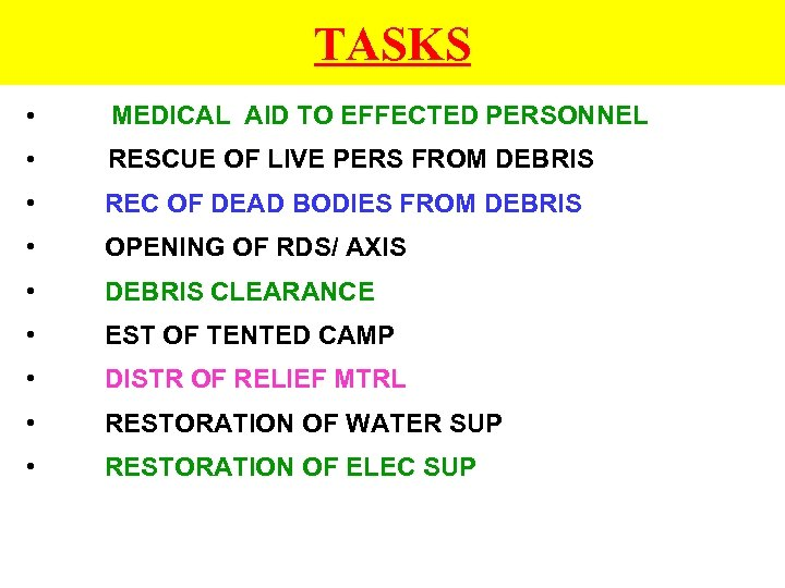 TASKS • MEDICAL AID TO EFFECTED PERSONNEL • RESCUE OF LIVE PERS FROM DEBRIS