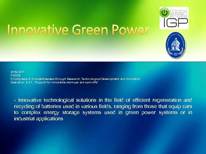 Innovative Green Power SPIN-OFF POCCE Priority Axis 2: Competitiveness through Research, Technological Development and