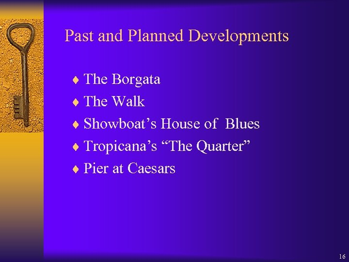 Past and Planned Developments ¨ The Borgata ¨ The Walk ¨ Showboat's House of