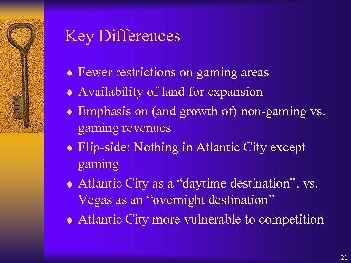 Key Differences ¨ Fewer restrictions on gaming areas ¨ Availability of land for expansion