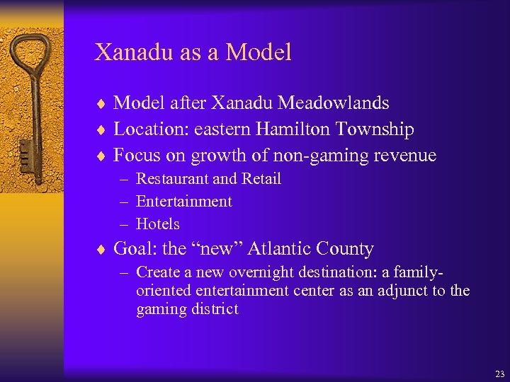 Xanadu as a Model ¨ Model after Xanadu Meadowlands ¨ Location: eastern Hamilton Township