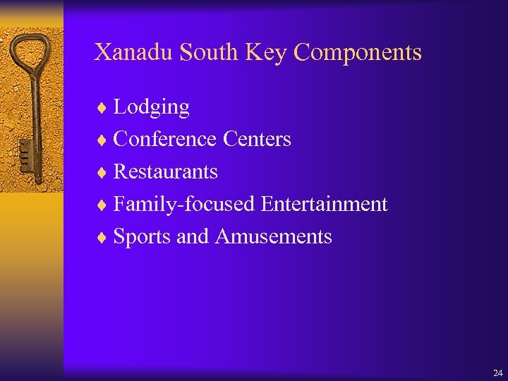 Xanadu South Key Components ¨ Lodging ¨ Conference Centers ¨ Restaurants ¨ Family-focused Entertainment