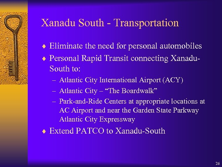 Xanadu South - Transportation ¨ Eliminate the need for personal automobiles ¨ Personal Rapid