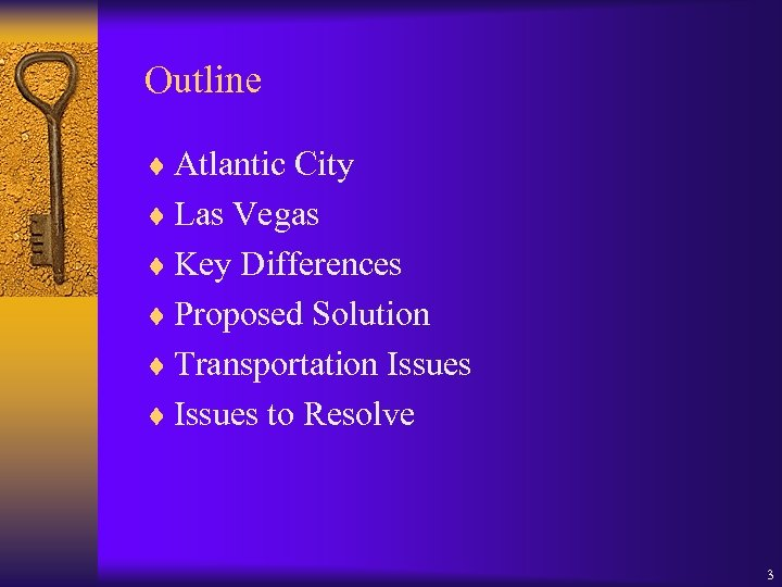 Outline ¨ Atlantic City ¨ Las Vegas ¨ Key Differences ¨ Proposed Solution ¨