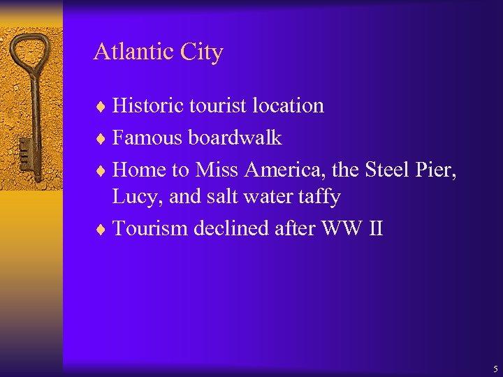 Atlantic City ¨ Historic tourist location ¨ Famous boardwalk ¨ Home to Miss America,