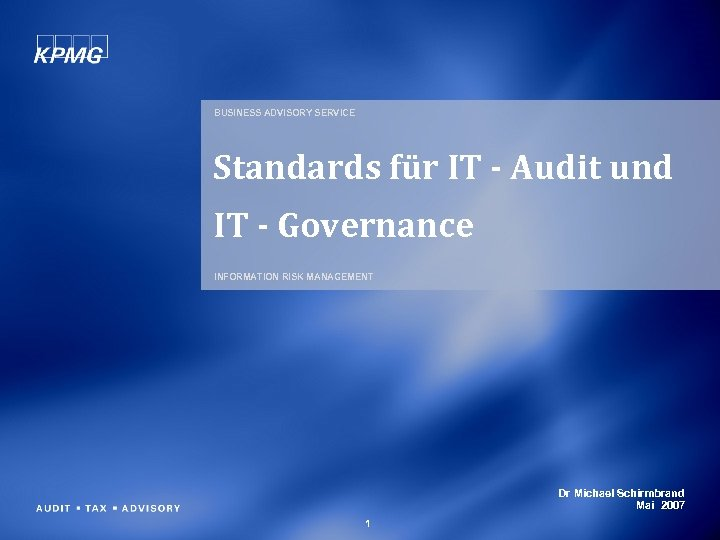 BUSINESS ADVISORY SERVICE Standards für IT - Audit und IT - Governance INFORMATION RISK