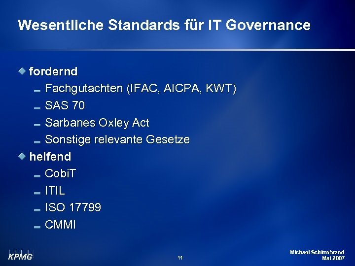 Wesentliche Standards für IT Governance fordernd Fachgutachten (IFAC, AICPA, KWT) SAS 70 Sarbanes Oxley