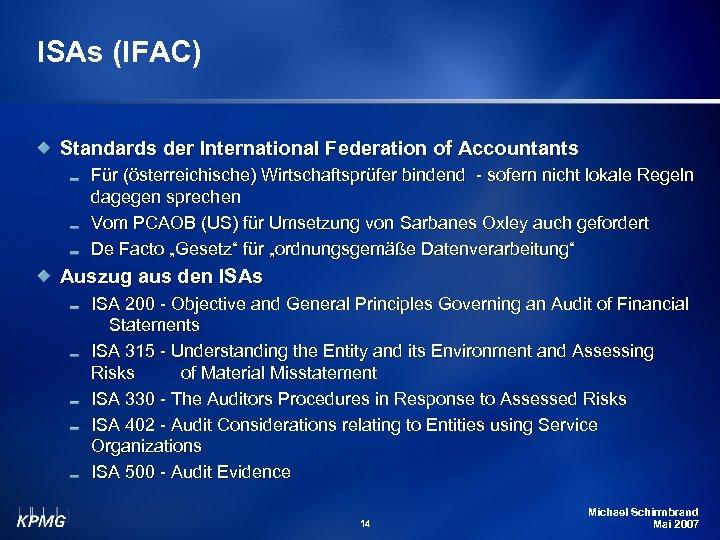 ISAs (IFAC) Standards der International Federation of Accountants Für (österreichische) Wirtschaftsprüfer bindend - sofern