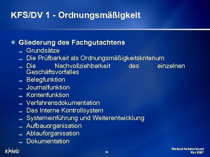 KFS/DV 1 - Ordnungsmäßigkeit Gliederung des Fachgutachtens Grundsätze Die Prüfbarkeit als Ordnungsmäßigkeitskriterium Die Nachvollziehbarkeit