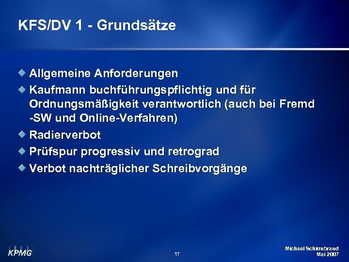 KFS/DV 1 - Grundsätze Allgemeine Anforderungen Kaufmann buchführungspflichtig und für Ordnungsmäßigkeit verantwortlich (auch bei