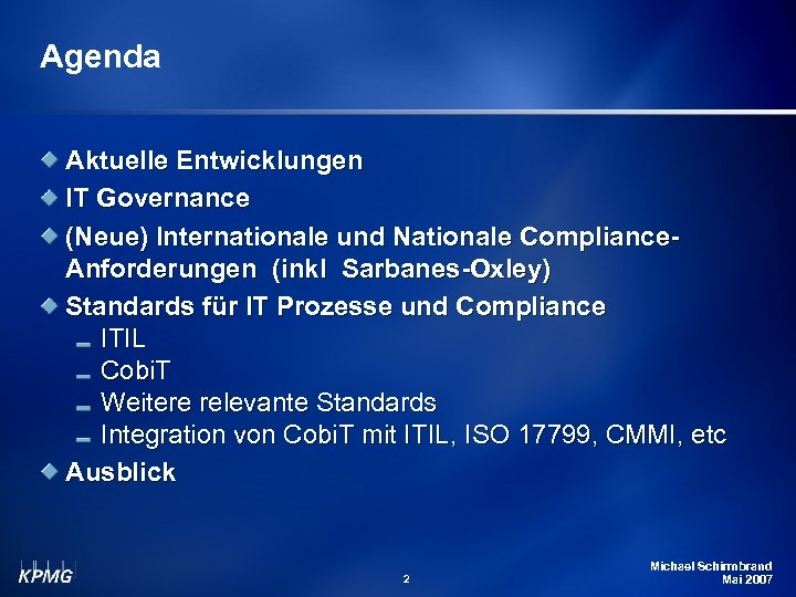 Agenda Aktuelle Entwicklungen IT Governance (Neue) Internationale und Nationale Compliance. Anforderungen (inkl Sarbanes-Oxley) Standards