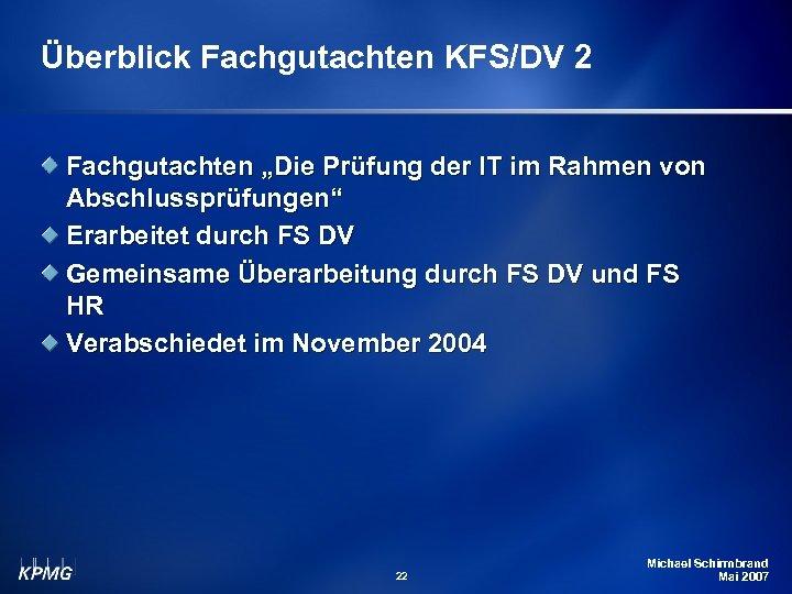 """Überblick Fachgutachten KFS/DV 2 Fachgutachten """"Die Prüfung der IT im Rahmen von Abschlussprüfungen"""" Erarbeitet"""