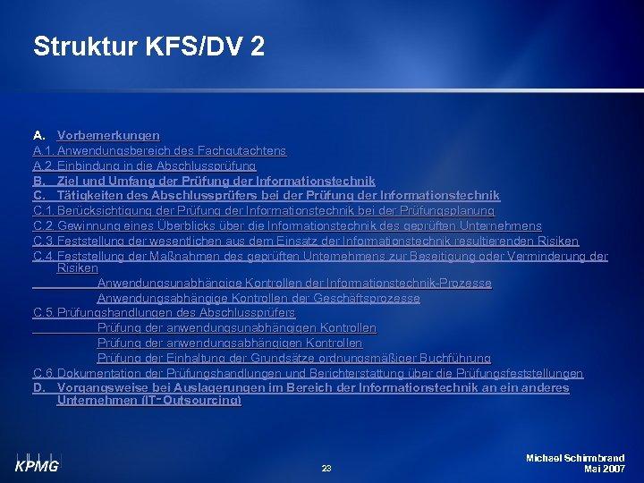 Struktur KFS/DV 2 A. Vorbemerkungen A. 1. Anwendungsbereich des Fachgutachtens A. 2. Einbindung in