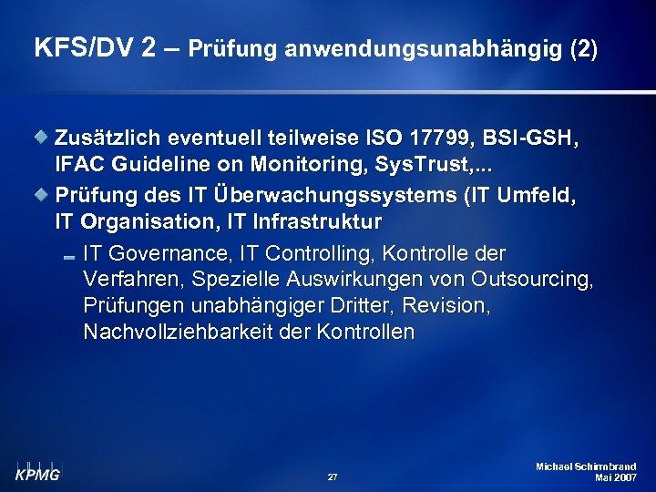 KFS/DV 2 – Prüfung anwendungsunabhängig (2) Zusätzlich eventuell teilweise ISO 17799, BSI-GSH, IFAC Guideline