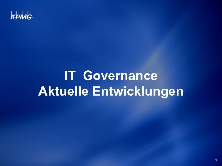 IT Governance Aktuelle Entwicklungen 3