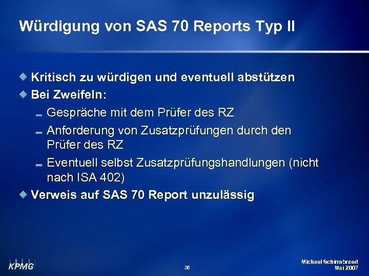 Würdigung von SAS 70 Reports Typ II Kritisch zu würdigen und eventuell abstützen Bei