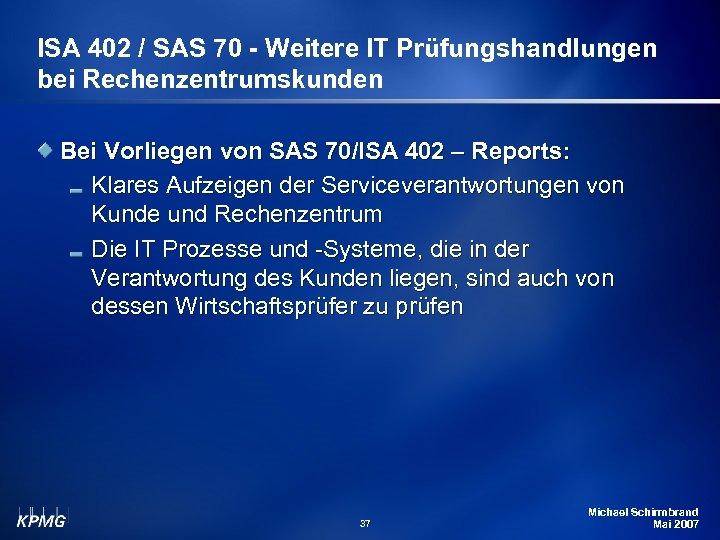 ISA 402 / SAS 70 - Weitere IT Prüfungshandlungen bei Rechenzentrumskunden Bei Vorliegen von