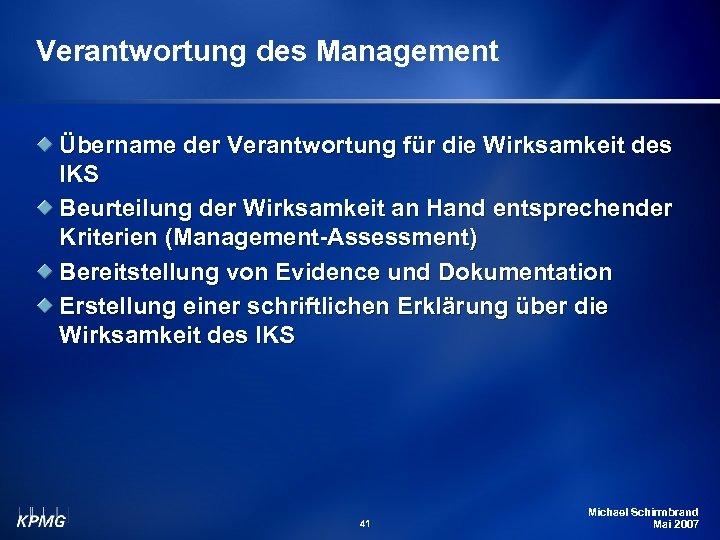 Verantwortung des Management Übername der Verantwortung für die Wirksamkeit des IKS Beurteilung der Wirksamkeit