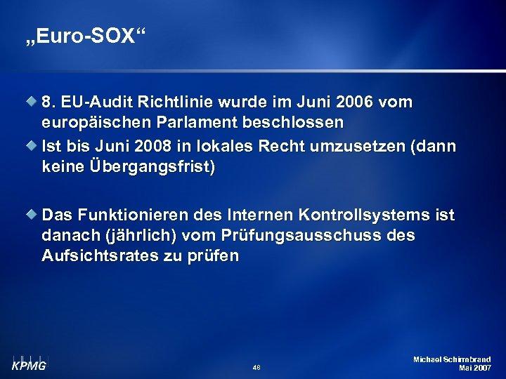 """""""Euro-SOX"""" 8. EU-Audit Richtlinie wurde im Juni 2006 vom europäischen Parlament beschlossen Ist bis"""