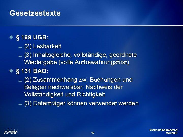 Gesetzestexte § 189 UGB: (2) Lesbarkeit (3) Inhaltsgleiche, vollständige, geordnete Wiedergabe (volle Aufbewahrungsfrist) §
