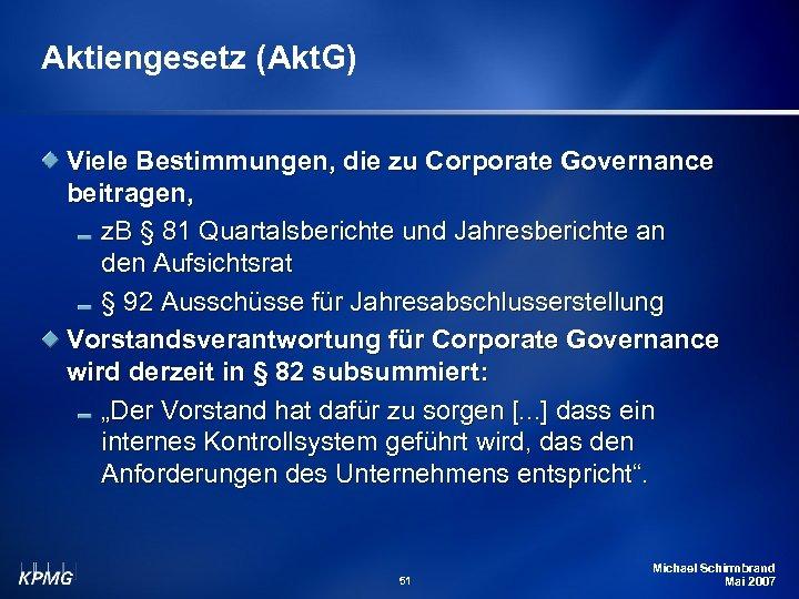 Aktiengesetz (Akt. G) Viele Bestimmungen, die zu Corporate Governance beitragen, z. B § 81
