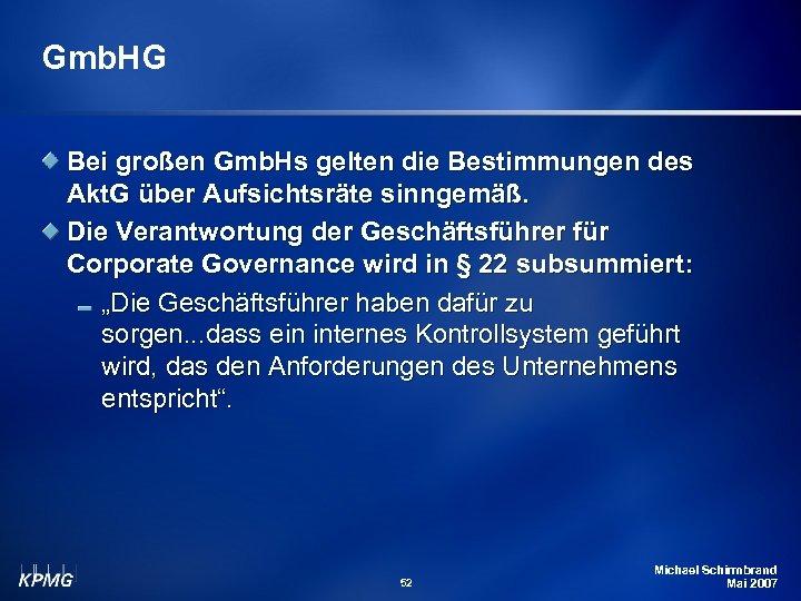 Gmb. HG Bei großen Gmb. Hs gelten die Bestimmungen des Akt. G über Aufsichtsräte