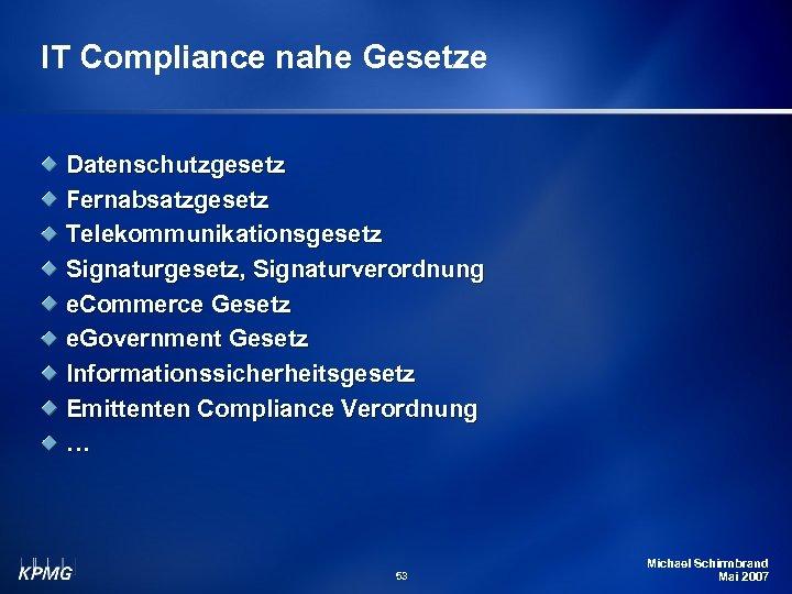 IT Compliance nahe Gesetze Datenschutzgesetz Fernabsatzgesetz Telekommunikationsgesetz Signaturgesetz, Signaturverordnung e. Commerce Gesetz e. Government